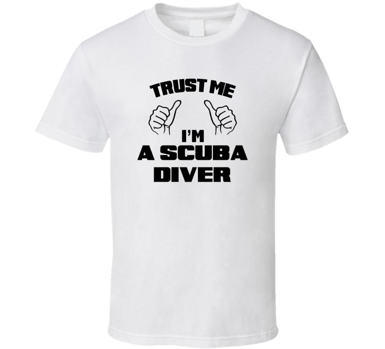 b1c157744b Trust Me Im A Scuba Diver Job Title Funny T Shirt